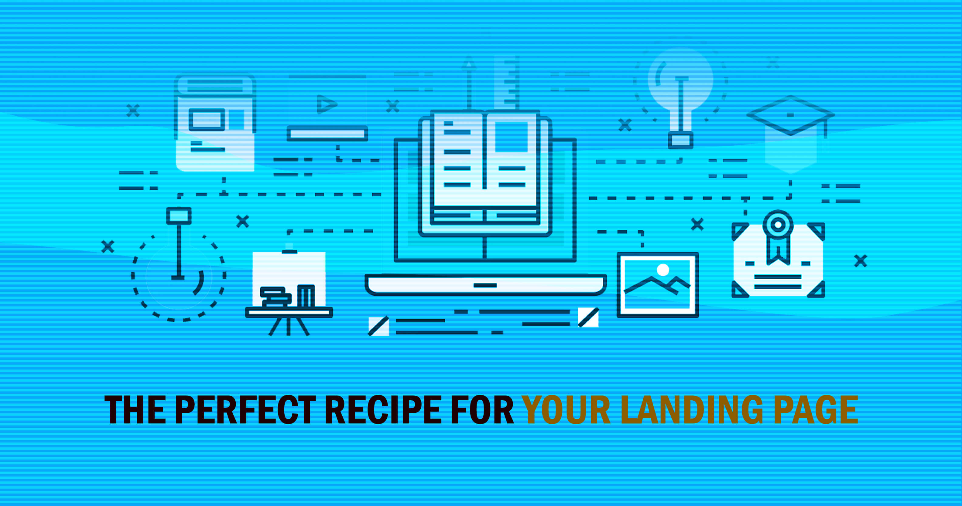 What is the Perfect Recipe for your Landing Page?