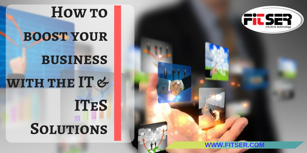 How to boost your business with the IT & ITeS Solutions