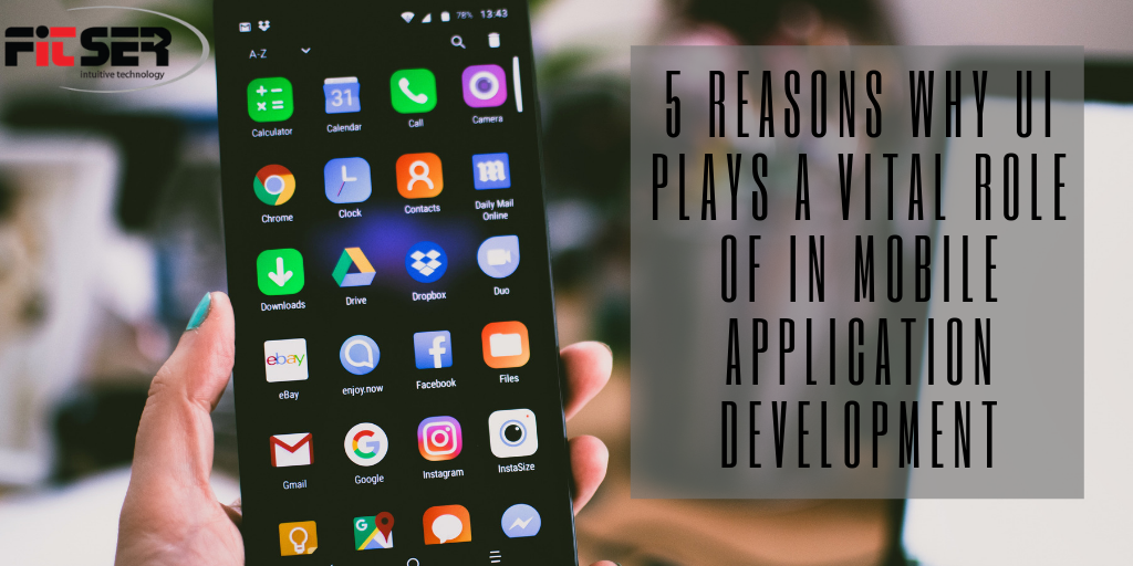 User interface plays a vital role in mobile app development